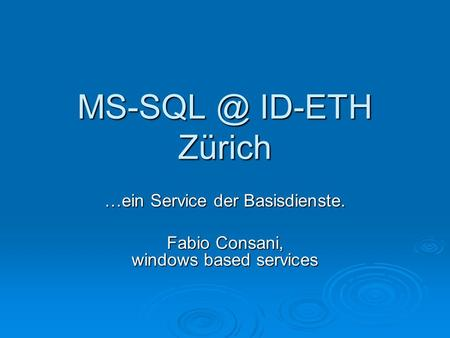 …ein Service der Basisdienste. Fabio Consani, windows based services