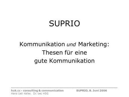 ---------------------------------------------------------------------------------------- huk.cc - consulting & communication SUPRIO, 8. Juni 2006 Hans.
