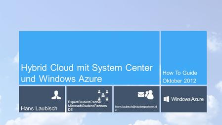 Hans Laubisch Expert Student Partner Microsoft Student Partners DE e Windows Azure Hybrid Cloud mit System Center und Windows.