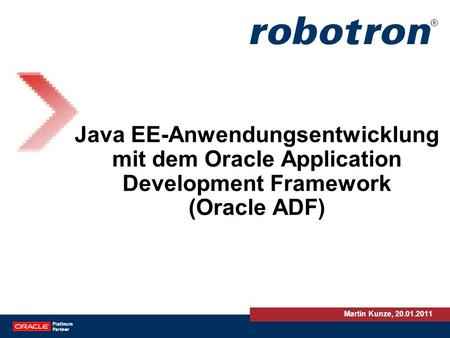 Java EE-Anwendungsentwicklung mit dem Oracle Application Development Framework (Oracle ADF) Martin Kunze, 20.01.2011.