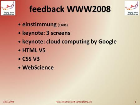 feedback WWW2008 einstimmung (140s) keynote: 3 screens keynote: cloud computing by Google HTML V5 CSS V3 WebScience 28.11.20081reto ambühler