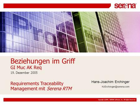 Copyright ©2005, SERENA Software, Inc. All Rights Reserved 19. Dezember 2005 Beziehungen im Griff GI Muc AK Req Requirements Traceability Management mit.