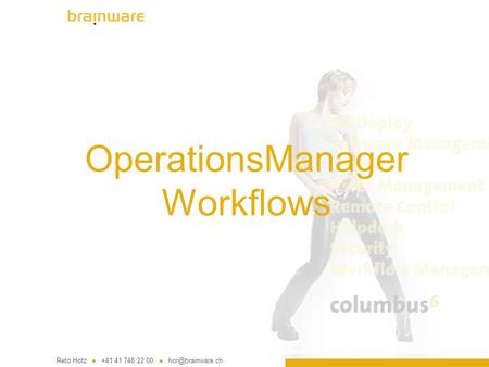 OperationsManager Workflows Reto Hotz +41 41 748 22 00