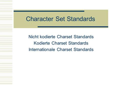 Character Set Standards Nicht kodierte Charset Standards Kodierte Charset Standards Internationale Charset Standards.