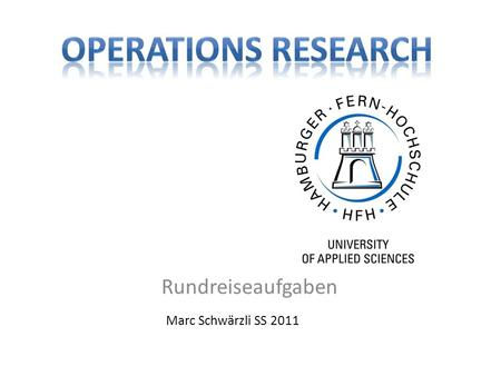 Operations Research Rundreiseaufgaben Marc Schwärzli SS 2011.