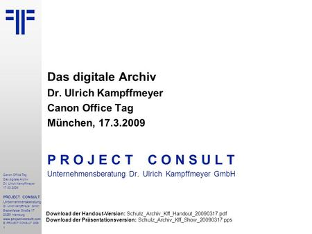 1 Canon Office Tag Das digitale Archiv Dr. Ulrich Kampffmeyer 17.03.2009 PROJECT CONSULT Unternehmensberatung Dr. Ulrich Kampffmeyer GmbH Breitenfelder.