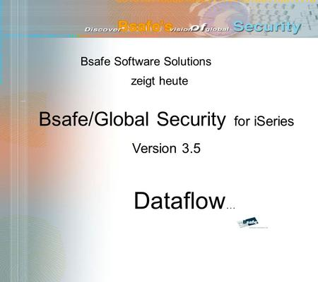 Bsafe Software Solutions zeigt heute Dataflow … Bsafe/Global Security for iSeries Version 3.5.