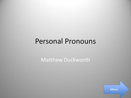 Personal Pronouns Matthew Duckworth Menu. Main Menu What is a Personal Pronoun? Examples Of Personal Pronouns Examples of Nominative Table of all the.