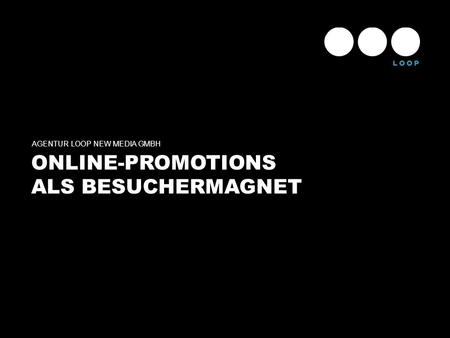 ONLINE-PROMOTIONS ALS BESUCHERMAGNET AGENTUR LOOP NEW MEDIA GMBH.