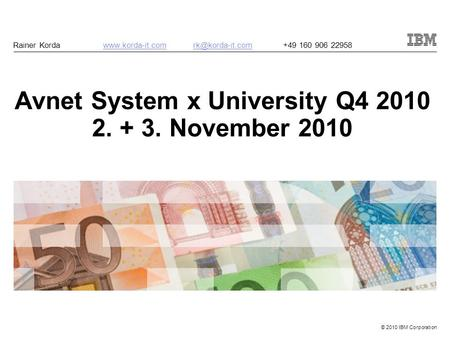 © 2010 IBM Corporation Avnet System x University Q4 2010 2. + 3. November 2010 Rainer 160 906