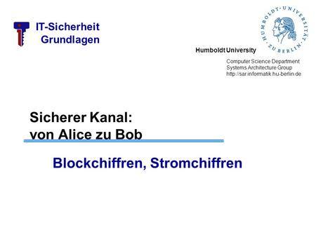 Humboldt University Computer Science Department Systems Architecture Group  IT-Sicherheit Grundlagen Sicherer Kanal:
