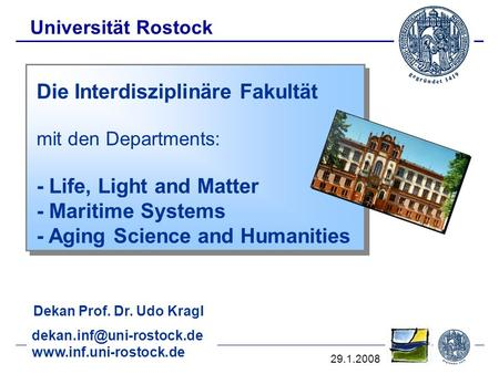 April 09_1 Universität Rostock Die Interdisziplinäre Fakultät mit den Departments: - Life, Light and Matter - Maritime Systems - Aging Science and Humanities.