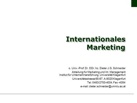 Internationales Marketing o. Univ.-Prof. Dr. DDr. hc. Dieter J.G. Schneider Abteilung für Marketing und Int. Management Institut für Unternehmensführung,