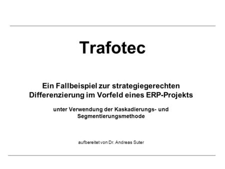 1 | © by GRONOVA AG. All rights reserved. Proprietary and confidential. | Trafotec Ein Fallbeispiel zur strategiegerechten Differenzierung im Vorfeld eines.