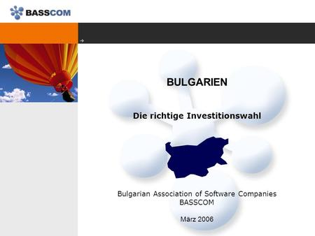 BULGARIEN Die richtige Investitionswahl Bulgarian Association of Software Companies BASSCOM März 2006.