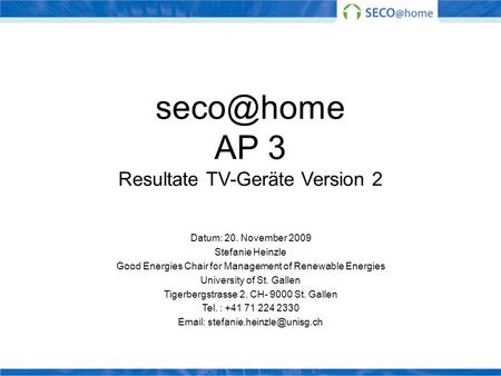 AP 3 Resultate TV-Geräte Version 2 Datum: 20. November 2009 Stefanie Heinzle Good Energies Chair for Management of Renewable Energies University.
