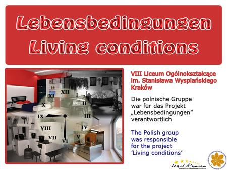 Die polnische Gruppe war für das Projekt Lebensbedingungen verantwortlich The Polish group was responsible for the project Living conditions.