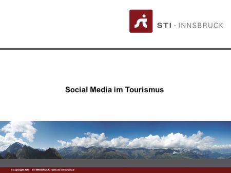 Www.sti-innsbruck.at © Copyright 2010 STI INNSBRUCK www.sti-innsbruck.at Social Media im Tourismus.