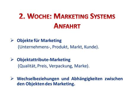 Objekte für Marketing (Unternehmens-, Produkt, Markt, Kunde). Objektattribute-Marketing (Qualität, Preis, Verpackung, Marke). Wechselbeziehungen und Abhängigkeiten.