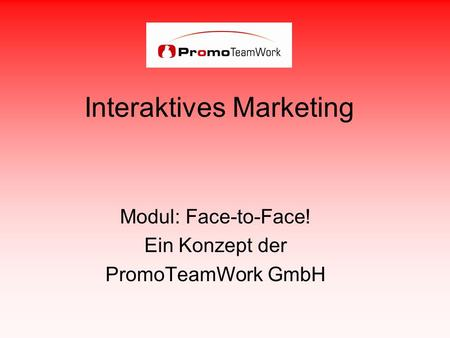 Interaktives Marketing Modul: Face-to-Face! Ein Konzept der PromoTeamWork GmbH.