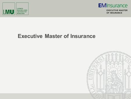 Executive Master of Insurance. Munich School of Management www.EMInsurance.de 2 Charakteristika des neuen Studiengangs -Betonung der analytisch-fachlichen.