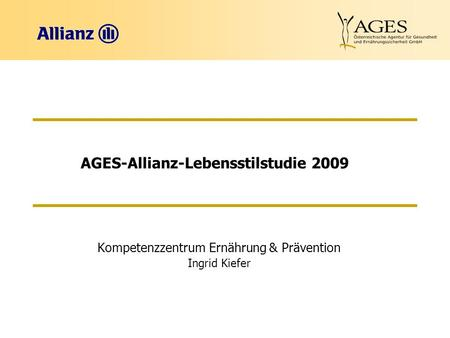 AGES-Allianz-Lebensstilstudie 2009 Kompetenzzentrum Ernährung & Prävention Ingrid Kiefer.