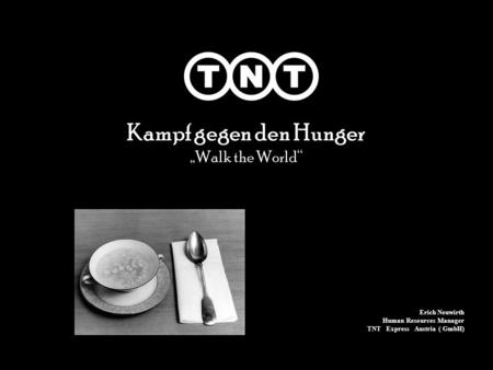 Kampf gegen den Hunger Walk the World Erich Neuwirth Human Resources Manager TNT Express Austria ( GmbH)