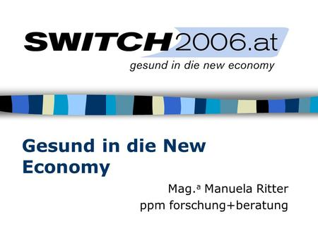 Gesund in die New Economy Mag. a Manuela Ritter ppm forschung+beratung.