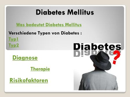 Diabetes Mellitus Was bedeutet Diabetes Mellitus Verschiedene Typen von Diabetes : Typ1 Typ2 Diagnose Therapie Risikofaktoren.