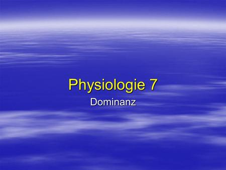 Physiologie 7 Dominanz.