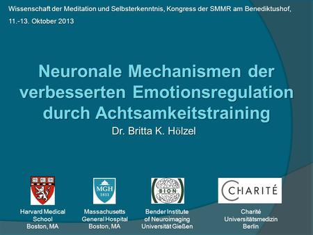 Dr. Britta K. H ӧ lzel Neuronale Mechanismen der verbesserten Emotionsregulation durch Achtsamkeitstraining Bender Institute of Neuroimaging Universität.