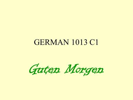 GERMAN 1013 C1 Guten Morgen. GERMAN 1013 Kapitel 2 3.