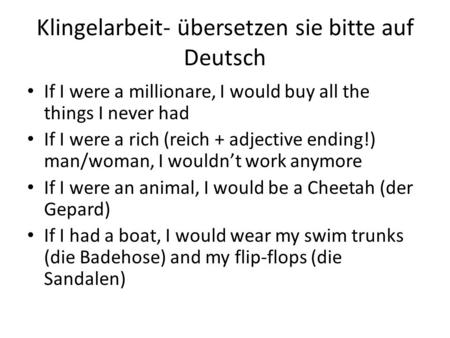 Klingelarbeit- übersetzen sie bitte auf Deutsch If I were a millionare, I would buy all the things I never had If I were a rich (reich + adjective ending!)