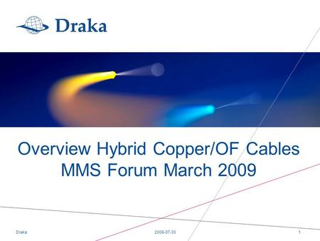 Overview Hybrid Copper/OF Cables MMS Forum March 2009