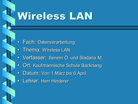 Wireless LAN Fach: Datenverarbeitung Thema: Wireless LAN