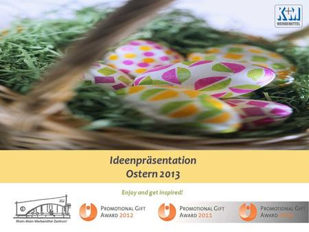 Enjoy and get inspired! Ideenpräsentation Ostern 2013.