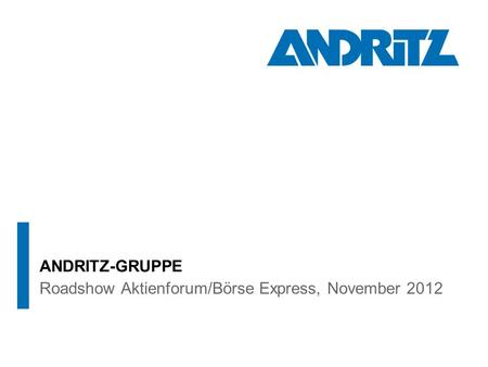 Roadshow Aktienforum/Börse Express, November 2012 ANDRITZ-GRUPPE.