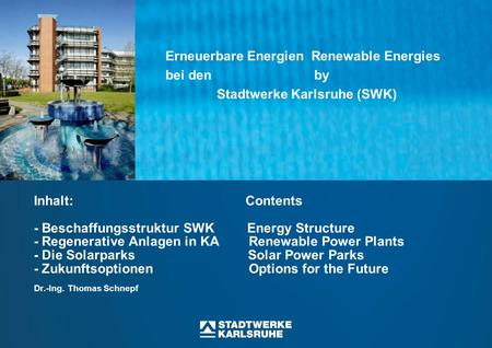 Inhalt: Contents - Beschaffungsstruktur SWK Energy Structure - Regenerative Anlagen in KA Renewable Power Plants - Die Solarparks Solar Power Parks - Zukunftsoptionen.