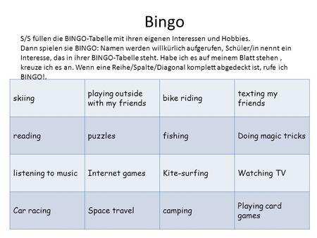 Bingo skiing playing outside with my friends bike riding texting my friends readingpuzzlesfishingDoing magic tricks listening to musicInternet gamesKite-surfingWatching.