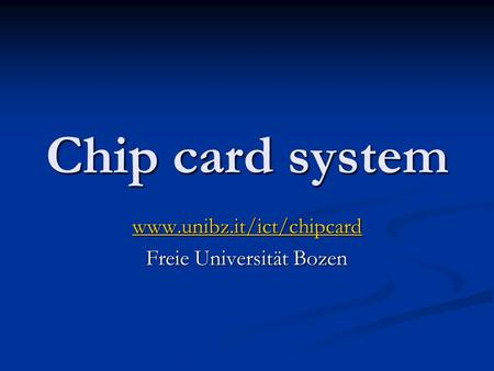 Chip card system www.unibz.it/ict/chipcard Freie Universität Bozen.