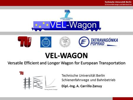 Technische Universität Berlin Schienenfahrwege und Bahnbetrieb VEL-WAGON Versatile Efficient and Longer Wagon for European Transportation Dipl.-Ing. A.