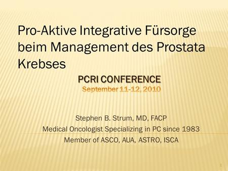 Stephen B. Strum, MD, FACP Medical Oncologist Specializing in PC since 1983 Member of ASCO, AUA, ASTRO, ISCA Pro-Aktive Integrative Fürsorge beim Management.