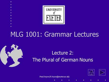 Paul Joyce MLG 1001: Grammar Lectures Lecture 2: The Plural of German Nouns.