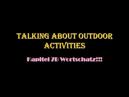 Talking about Outdoor Activities Kapitel 7B Wortschatz!!!