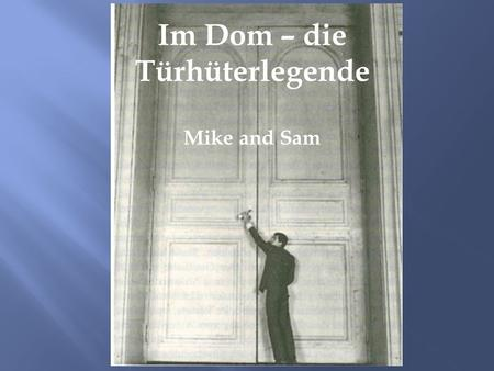 Im Dom – die Türhüterlegende Mike and Sam