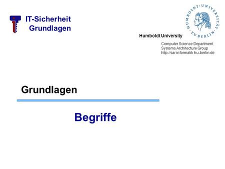 Humboldt University Computer Science Department Systems Architecture Group  IT-Sicherheit Grundlagen Begriffe.