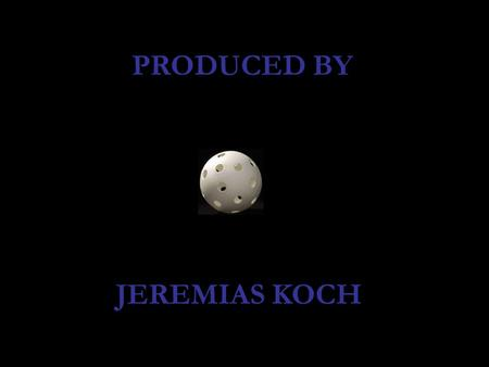 PRODUCED BY JEREMIAS KOCH.