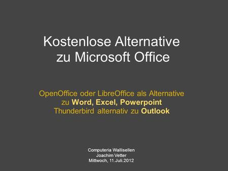 Kostenlose Alternative zu Microsoft Office OpenOffice oder LibreOffice als Alternative zu Word, Excel, Powerpoint Thunderbird alternativ zu Outlook Computeria.