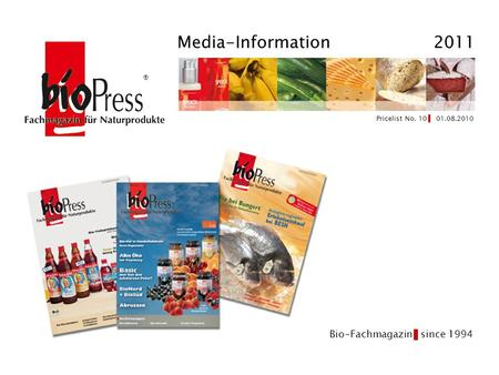 Pricelist No. 10 01.08.2010 Media-Information 2011 ® The first Bio-Fachmagazin since 1994.
