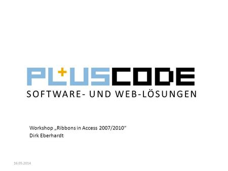 SOFTWARE- UND WEB-LÖSUNGEN Workshop Ribbons in Access 2007/2010 Dirk Eberhardt 16.05.2014.